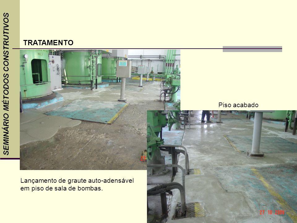 SEMINÁRIO MÉTODOS CONSTRUTIVOS TRATAMENTO Lançamento de graute auto-adensável em piso de sala de bombas. Piso acabado