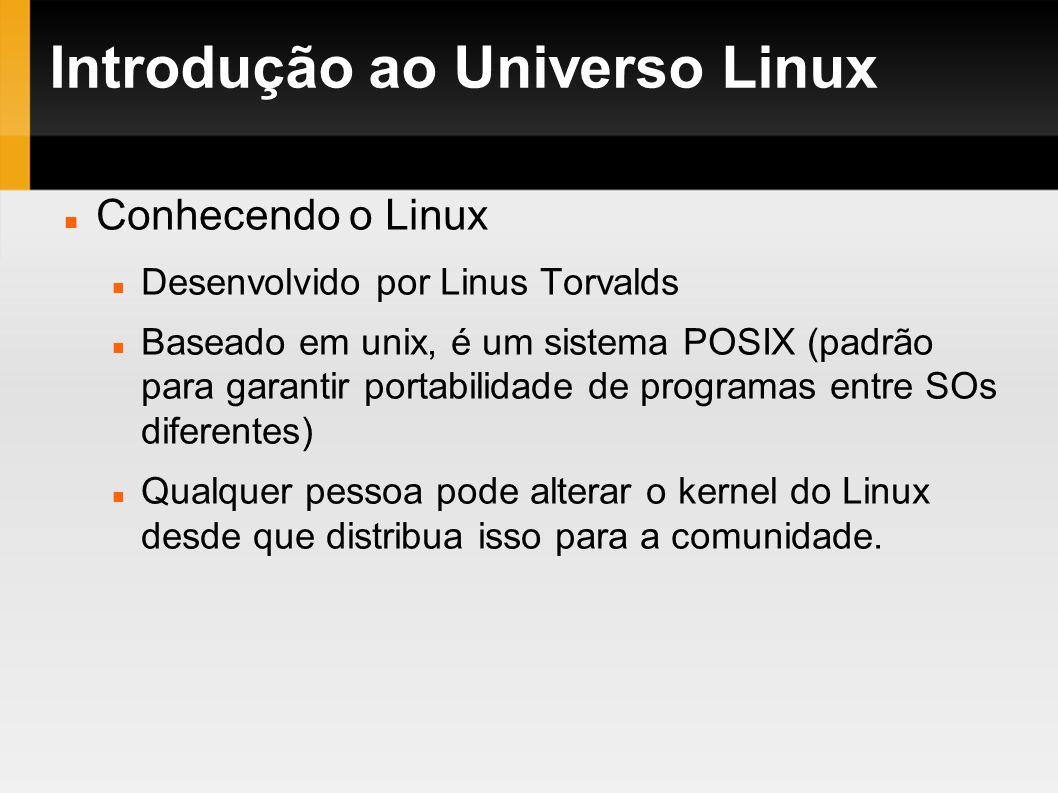 Introdução ao Universo Linux Conhecendo o Linux Desenvolvido por Linus Torvalds Baseado em unix, é um sistema POSIX (padrão para garantir portabilidad