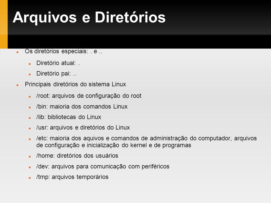 Arquivos e Diretórios Os diretórios especiais:. e.. Diretório atual:. Diretório pai:.. Principais diretórios do sistema Linux /root: arquivos de confi
