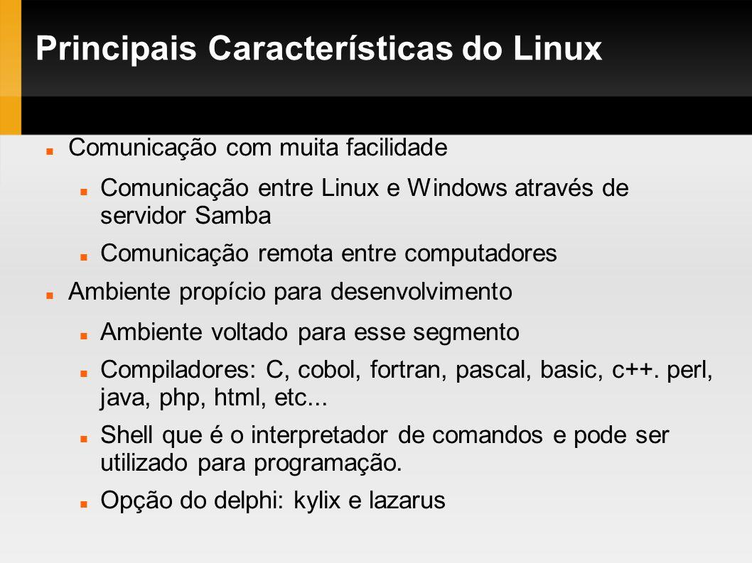 Principais Características do Linux Comunicação com muita facilidade Comunicação entre Linux e Windows através de servidor Samba Comunicação remota en