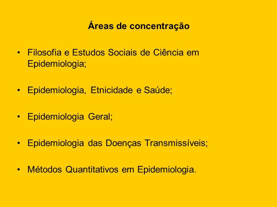 Áreas de concentração Filosofia e Estudos Sociais de Ciência em Epidemiologia; Epidemiologia, Etnicidade e Saúde; Epidemiologia Geral; Epidemiologia d