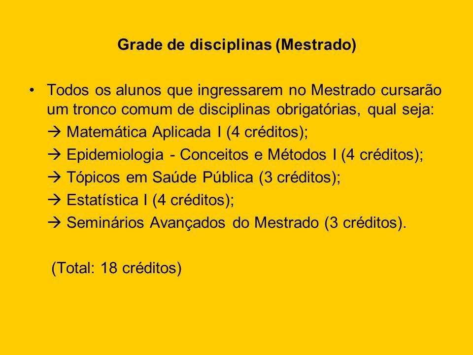 Grade de disciplinas (Mestrado) Todos os alunos que ingressarem no Mestrado cursarão um tronco comum de disciplinas obrigatórias, qual seja: Matemátic