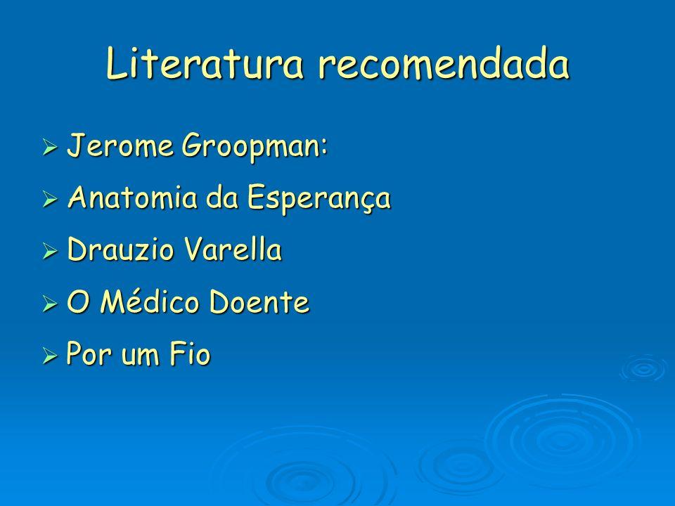Literatura recomendada Jerome Groopman: Jerome Groopman: Anatomia da Esperança Anatomia da Esperança Drauzio Varella Drauzio Varella O Médico Doente O Médico Doente Por um Fio Por um Fio