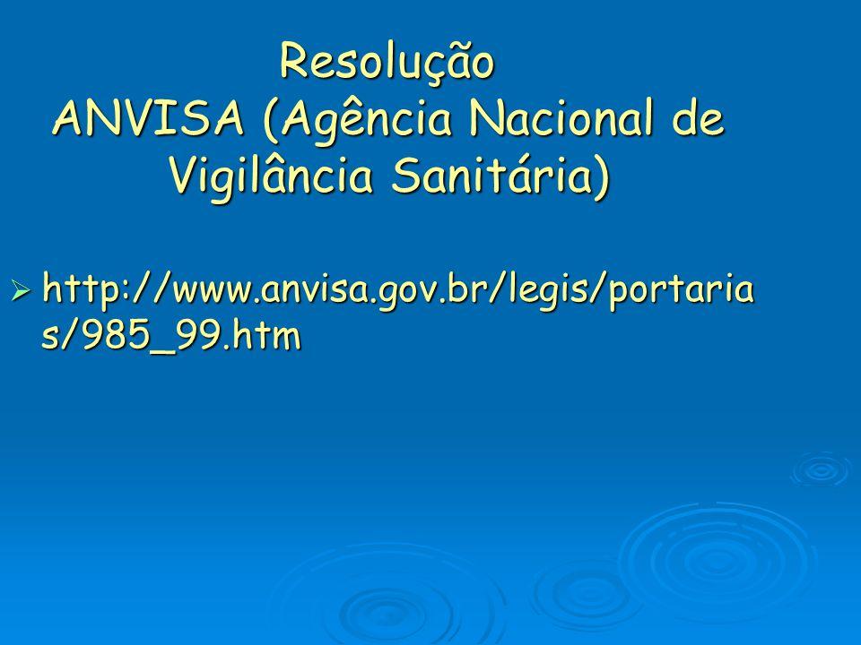 Resolução ANVISA (Agência Nacional de Vigilância Sanitária) http://www.anvisa.gov.br/legis/portaria s/985_99.htm http://www.anvisa.gov.br/legis/portaria s/985_99.htm