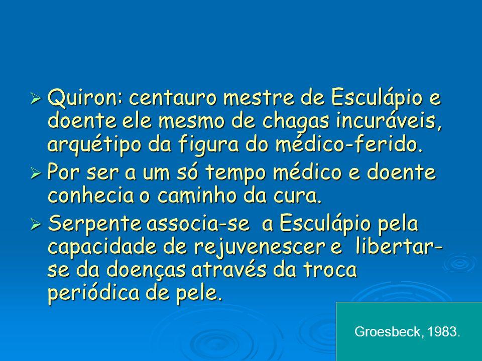 Quiron: centauro mestre de Esculápio e doente ele mesmo de chagas incuráveis, arquétipo da figura do médico-ferido. Quiron: centauro mestre de Esculáp