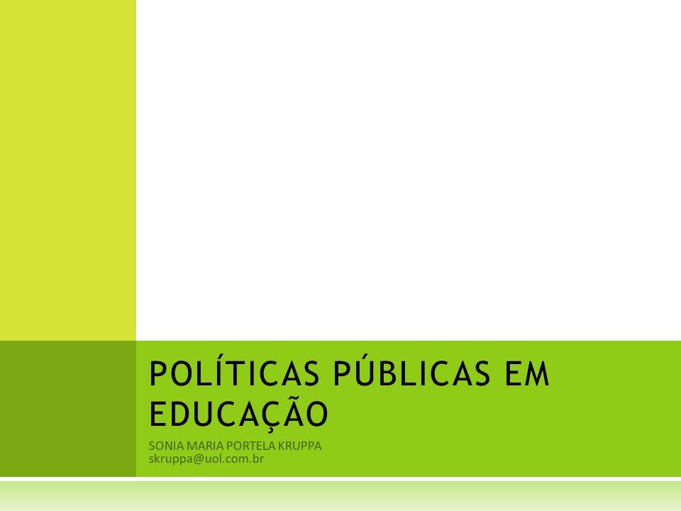 SONIA MARIA PORTELA KRUPPA skruppa@uol.com.br POLÍTICAS PÚBLICAS EM EDUCAÇÃO