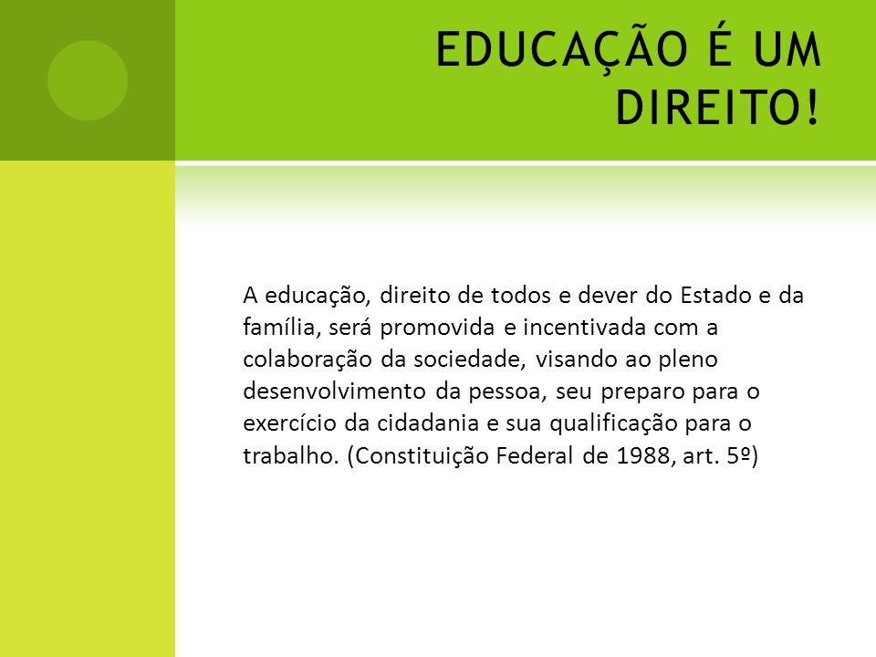 EDUCAÇÃO É UM DIREITO! A educação, direito de todos e dever do Estado e da família, será promovida e incentivada com a colaboração da sociedade, visan