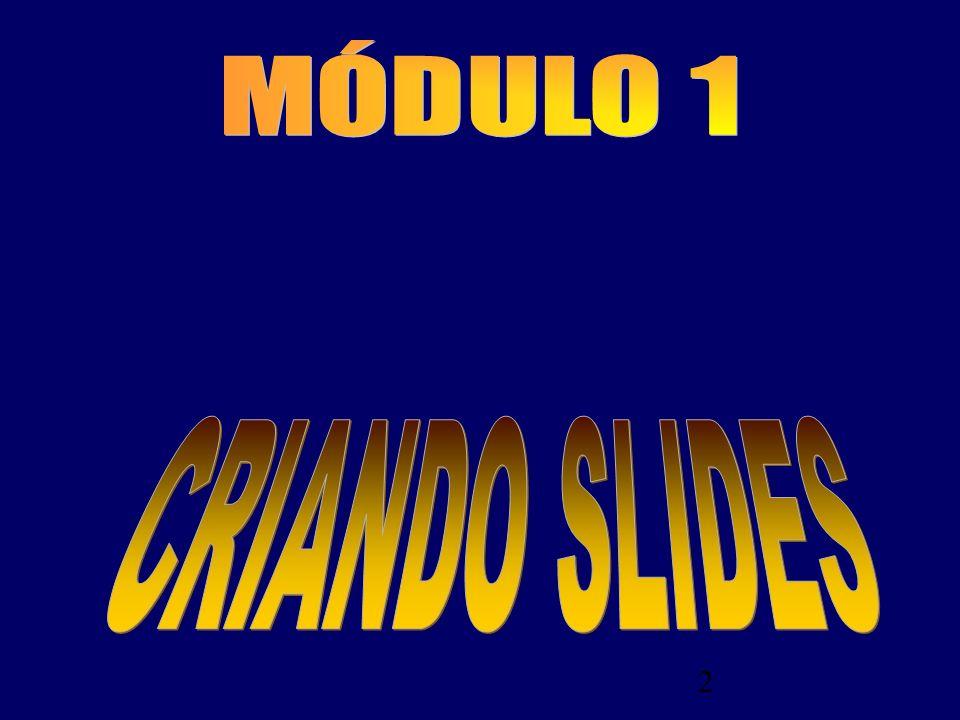 3 CRIANDO SLIDES 1 – REGRAS FUNDAMENTAIS:.O professor é mais importante que o slide.
