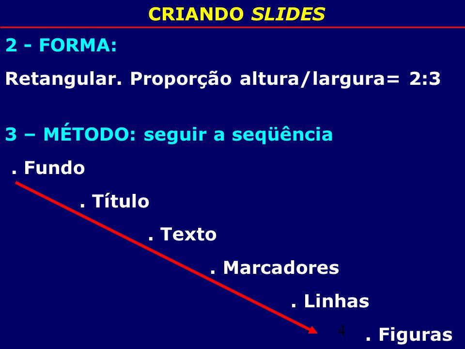 5 CRIANDO SLIDES - C O R E S.FUNDO: - Cor NEUTRA (azul, verde, cinza).