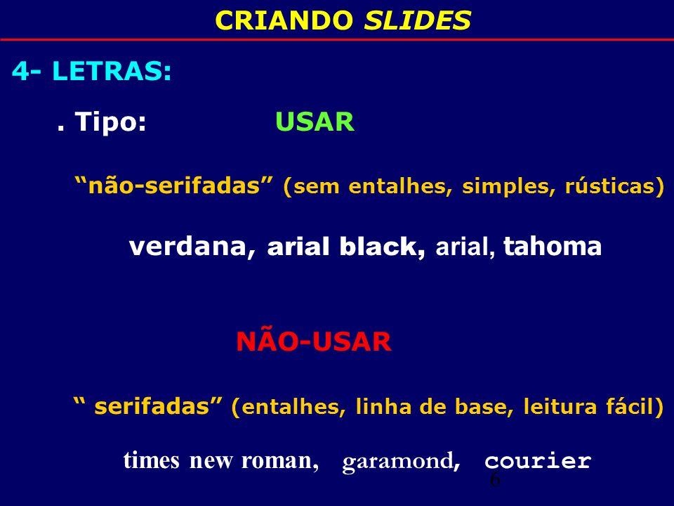 7 CRIANDO SLIDES 4 - LETRAS: 1 polegada quadrada 2,56 X 2,56 cm = 72 pontos (pixels) Letra nº 36 = ½ polegada Letra n° 24 = 1 3 polegada 8 10 12 14 16 18 20 24 28 32 36 40 44 48 54