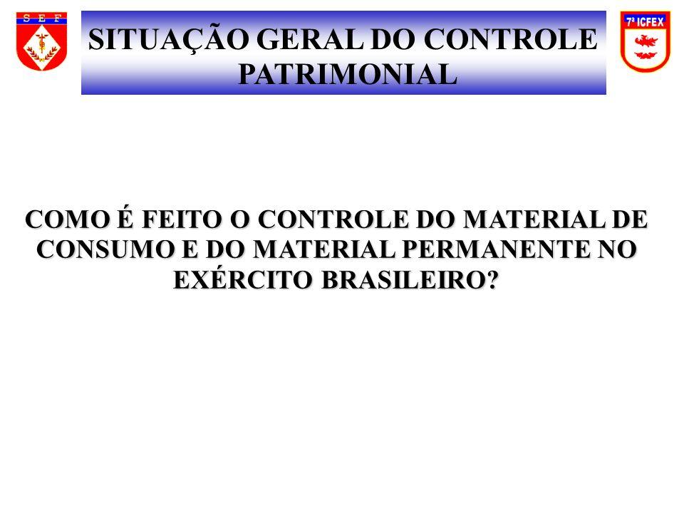COMO É FEITO O CONTROLE DO MATERIAL DE CONSUMO E DO MATERIAL PERMANENTE NO EXÉRCITO BRASILEIRO? SITUAÇÃO GERAL DO CONTROLE PATRIMONIAL