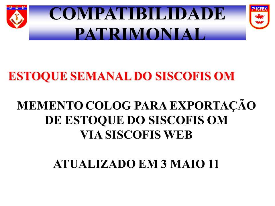 COMPATIBILIDADE PATRIMONIAL ESTOQUE SEMANAL DO SISCOFIS OM MEMENTO COLOG PARA EXPORTAÇÃO DE ESTOQUE DO SISCOFIS OM VIA SISCOFIS WEB ATUALIZADO EM 3 MAIO 11