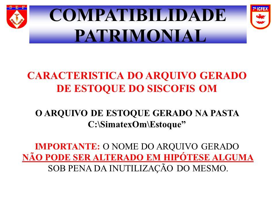 COMPATIBILIDADE PATRIMONIAL CARACTERISTICA DO ARQUIVO GERADO DE ESTOQUE DO SISCOFIS OM O ARQUIVO DE ESTOQUE GERADO NA PASTA C:\SimatexOm\Estoque IMPOR