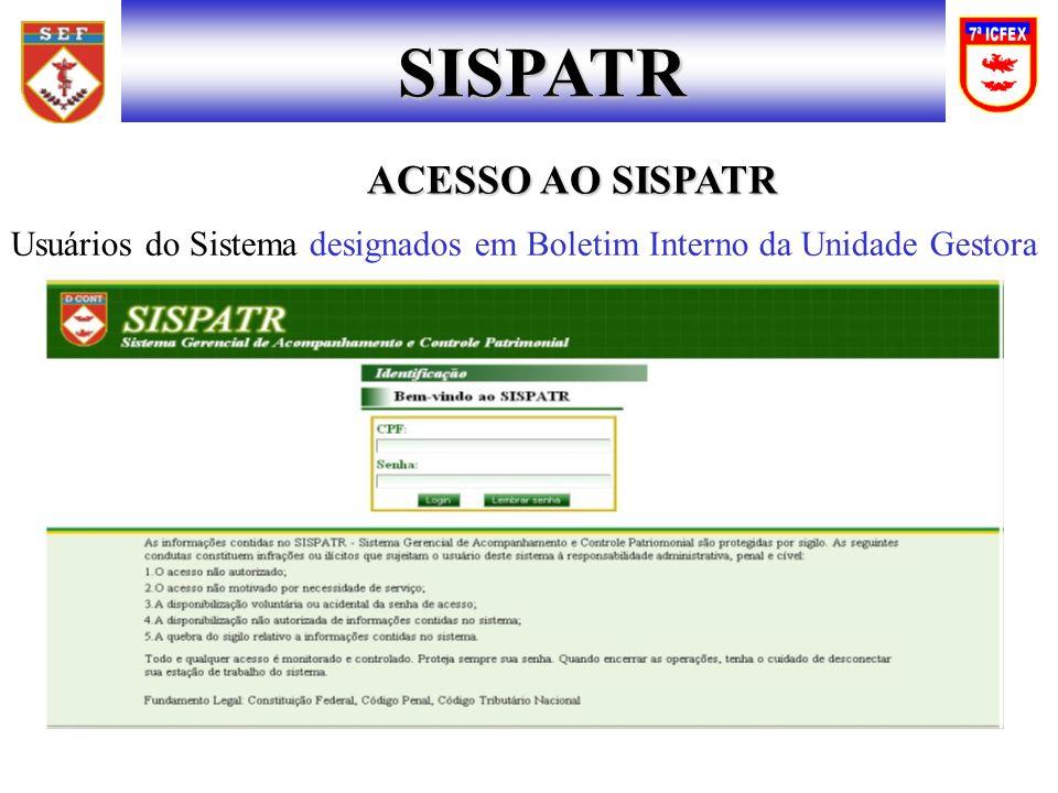 SISPATR ACESSO AO SISPATR ACESSO AO SISPATR Usuários do Sistema designados em Boletim Interno da Unidade Gestora