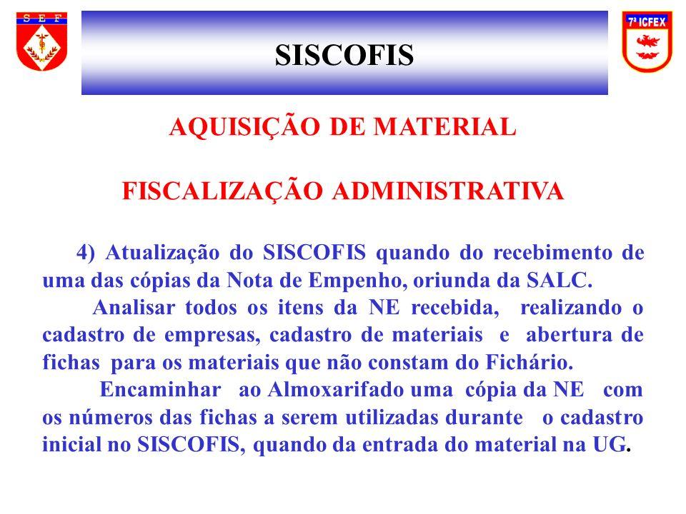 SISCOFIS AQUISIÇÃO DE MATERIAL FISCALIZAÇÃO ADMINISTRATIVA 4) Atualização do SISCOFIS quando do recebimento de uma das cópias da Nota de Empenho, oriunda da SALC.