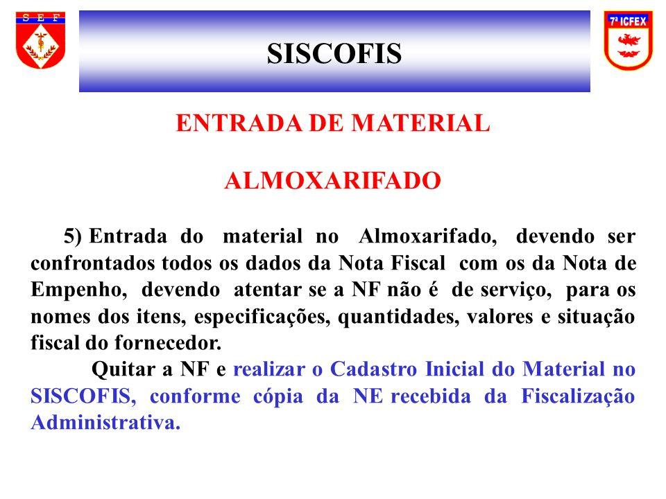 SISCOFIS ENTRADA DE MATERIAL ALMOXARIFADO 5) Entrada do material no Almoxarifado, devendo ser confrontados todos os dados da Nota Fiscal com os da Not