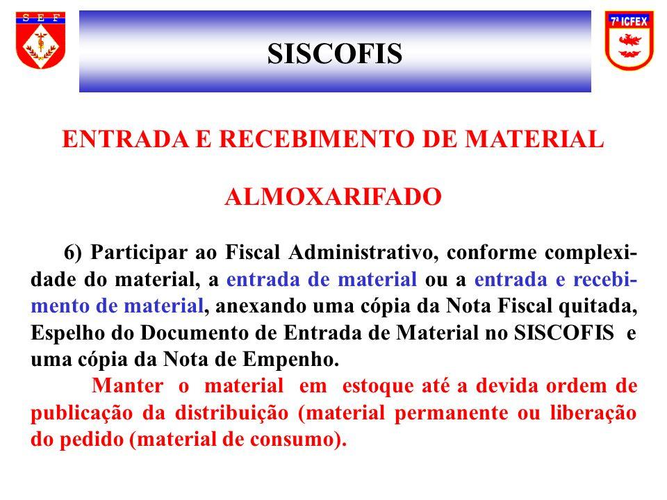 SISCOFIS ENTRADA E RECEBIMENTO DE MATERIAL ALMOXARIFADO 6) Participar ao Fiscal Administrativo, conforme complexi- dade do material, a entrada de mate