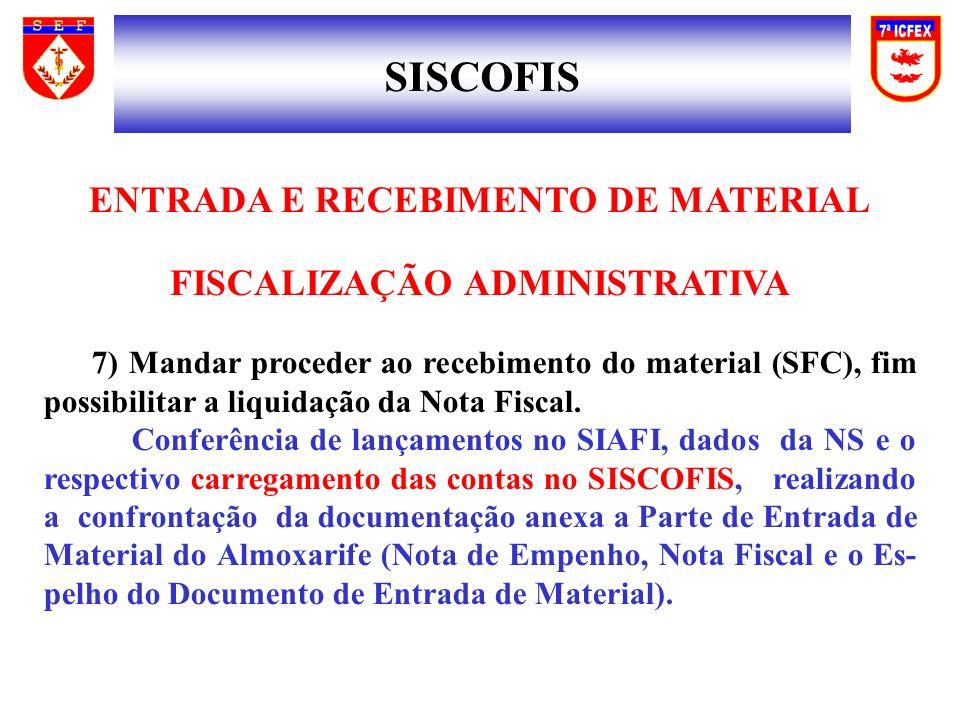 SISCOFIS ENTRADA E RECEBIMENTO DE MATERIAL FISCALIZAÇÃO ADMINISTRATIVA 7) Mandar proceder ao recebimento do material (SFC), fim possibilitar a liquidação da Nota Fiscal.