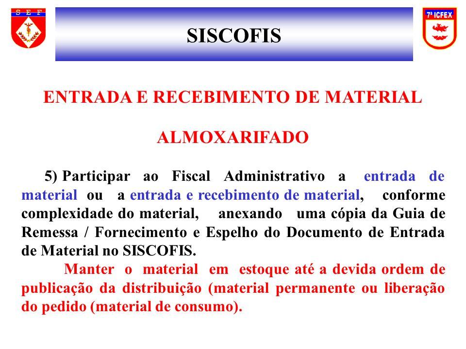 SISCOFIS ENTRADA E RECEBIMENTO DE MATERIAL ALMOXARIFADO 5) Participar ao Fiscal Administrativo a entrada de material ou a entrada e recebimento de mat