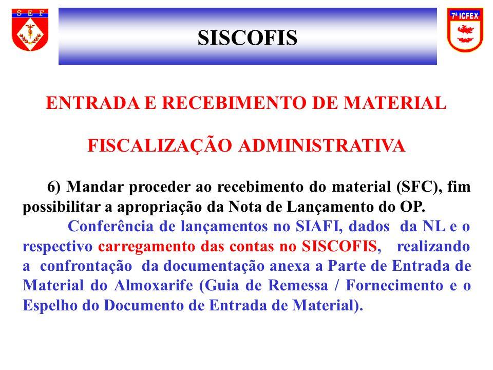 SISCOFIS ENTRADA E RECEBIMENTO DE MATERIAL FISCALIZAÇÃO ADMINISTRATIVA 6) Mandar proceder ao recebimento do material (SFC), fim possibilitar a apropriação da Nota de Lançamento do OP.