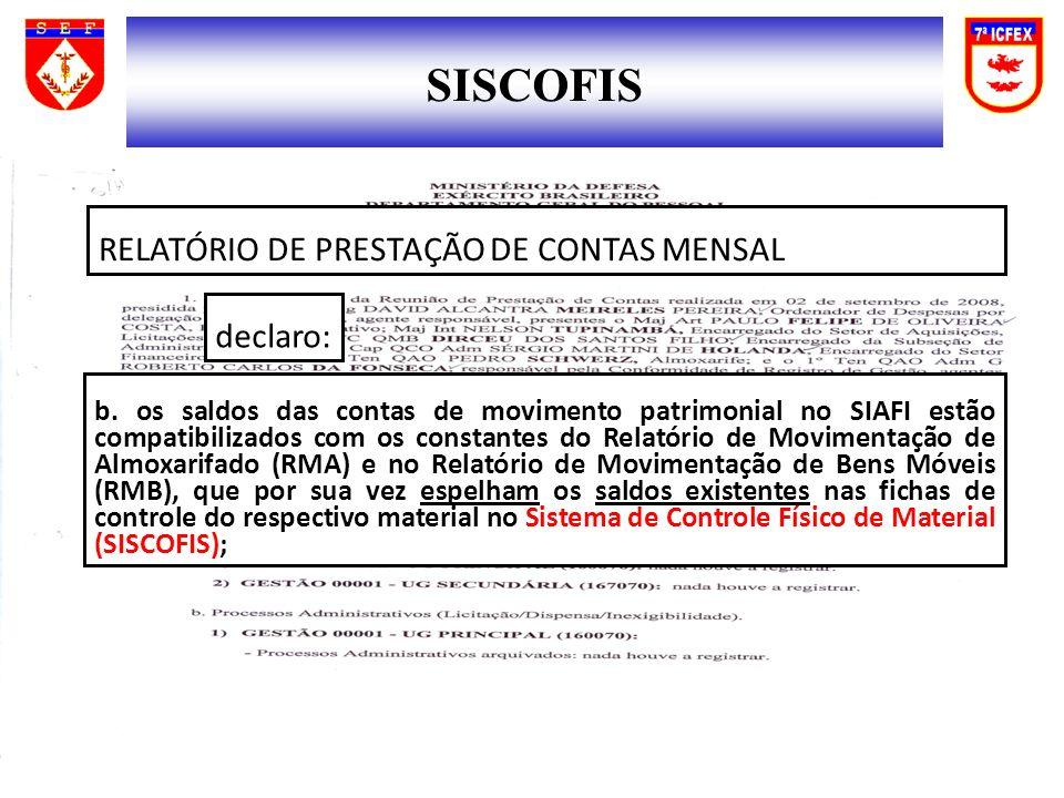 b. os saldos das contas de movimento patrimonial no SIAFI estão compatibilizados com os constantes do Relatório de Movimentação de Almoxarifado (RMA)