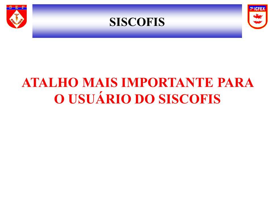 ATALHO MAIS IMPORTANTE PARA O USUÁRIO DO SISCOFIS