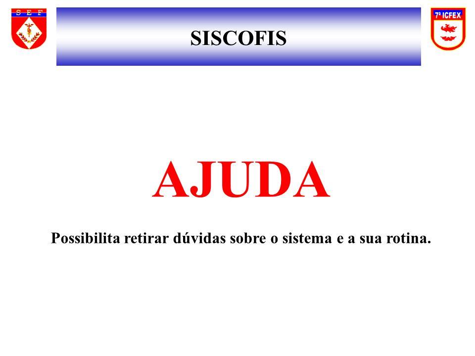 SISCOFIS AJUDA Possibilita retirar dúvidas sobre o sistema e a sua rotina.