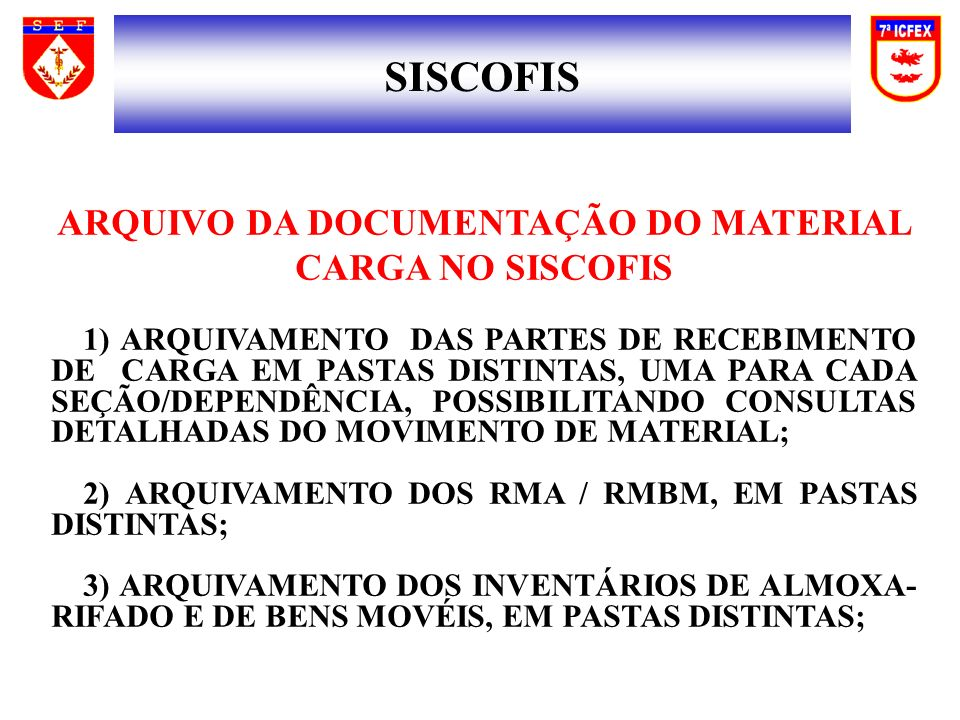 SISCOFIS ARQUIVO DA DOCUMENTAÇÃO DO MATERIAL CARGA NO SISCOFIS 1) ARQUIVAMENTO DAS PARTES DE RECEBIMENTO DE CARGA EM PASTAS DISTINTAS, UMA PARA CADA S