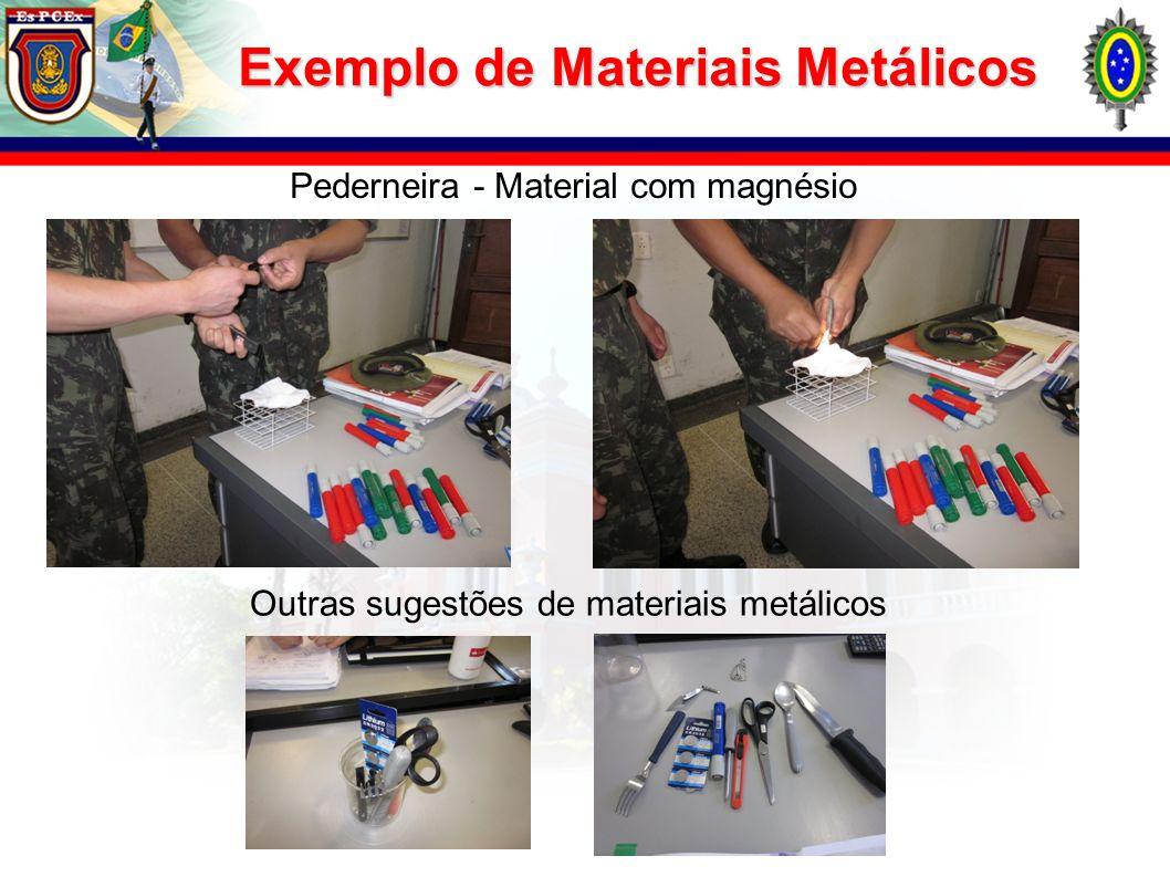 Pederneira - Material com magnésio Outras sugestões de materiais metálicos Exemplo de Materiais Metálicos
