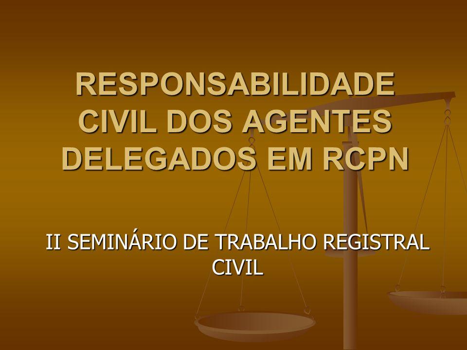 RESPONSABILIDADE CIVIL DOS AGENTES DELEGADOS EM RCPN II SEMINÁRIO DE TRABALHO REGISTRAL CIVIL