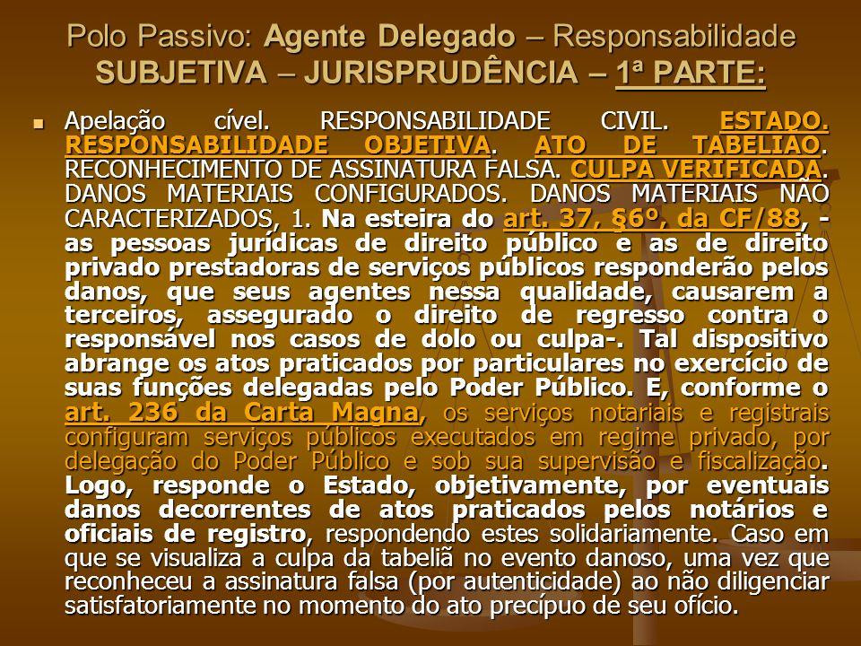 Polo Passivo: Agente Delegado – Responsabilidade SUBJETIVA – JURISPRUDÊNCIA – 1ª PARTE: Apelação cível. RESPONSABILIDADE CIVIL. ESTADO. RESPONSABILIDA