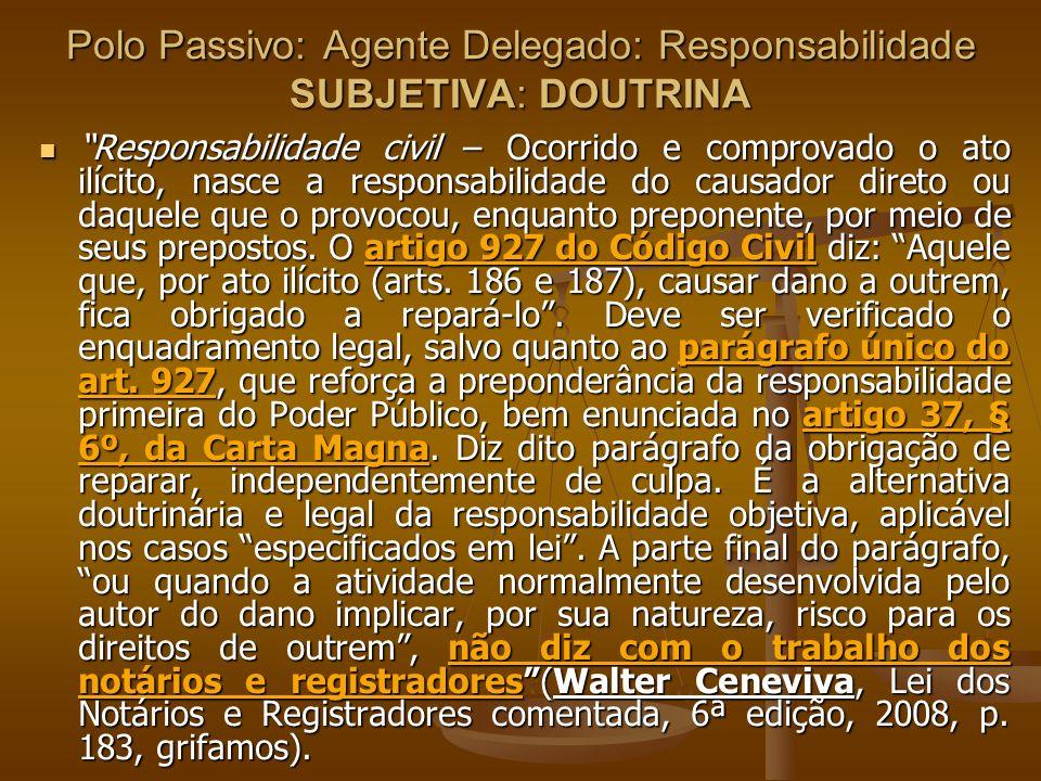 Polo Passivo: Agente Delegado: Responsabilidade SUBJETIVA: DOUTRINA Responsabilidade civil – Ocorrido e comprovado o ato ilícito, nasce a responsabili