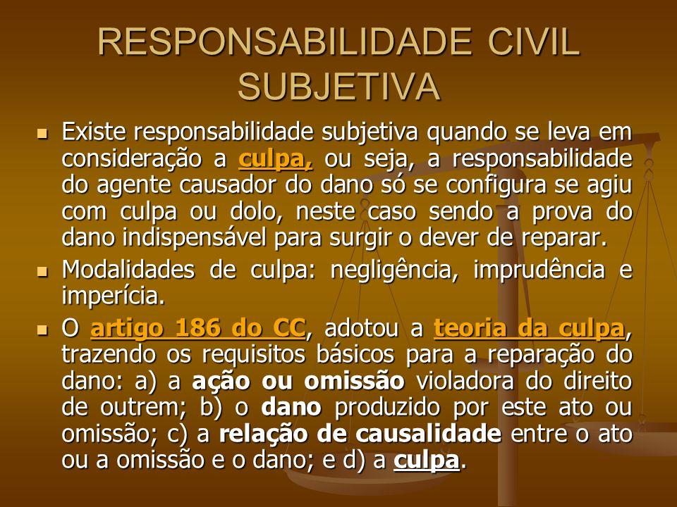 RESPONSABILIDADE CIVIL SUBJETIVA Existe responsabilidade subjetiva quando se leva em consideração a culpa, ou seja, a responsabilidade do agente causa