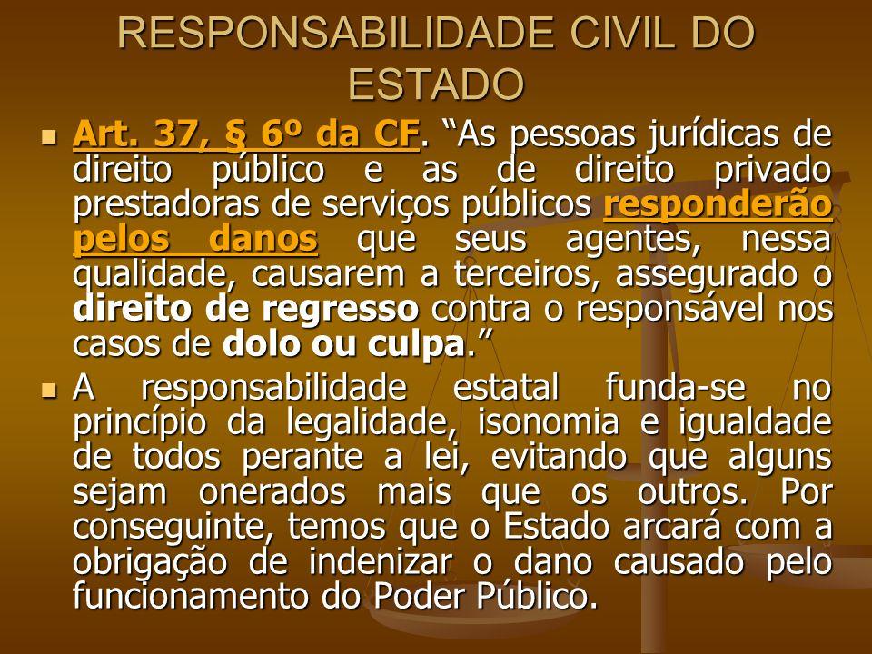 RESPONSABILIDADE CIVIL DO ESTADO Art. 37, § 6º da CF. As pessoas jurídicas de direito público e as de direito privado prestadoras de serviços públicos