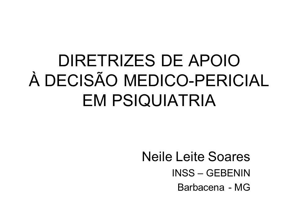 DIRETRIZES DE APOIO À DECISÃO MEDICO-PERICIAL EM PSIQUIATRIA Neile Leite Soares INSS – GEBENIN Barbacena - MG