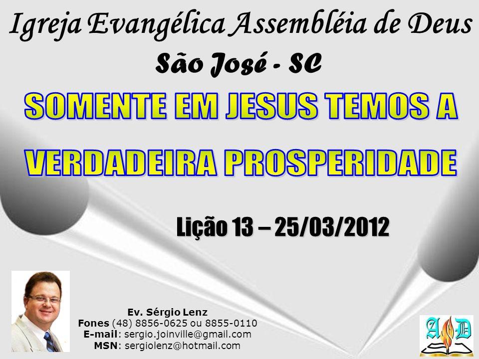 Ev. Sérgio Lenz Fones (48) 8856-0625 ou 8855-0110 E-mail: sergio.joinville@gmail.com MSN: sergiolenz@hotmail.com Igreja Evangélica Assembléia de Deus