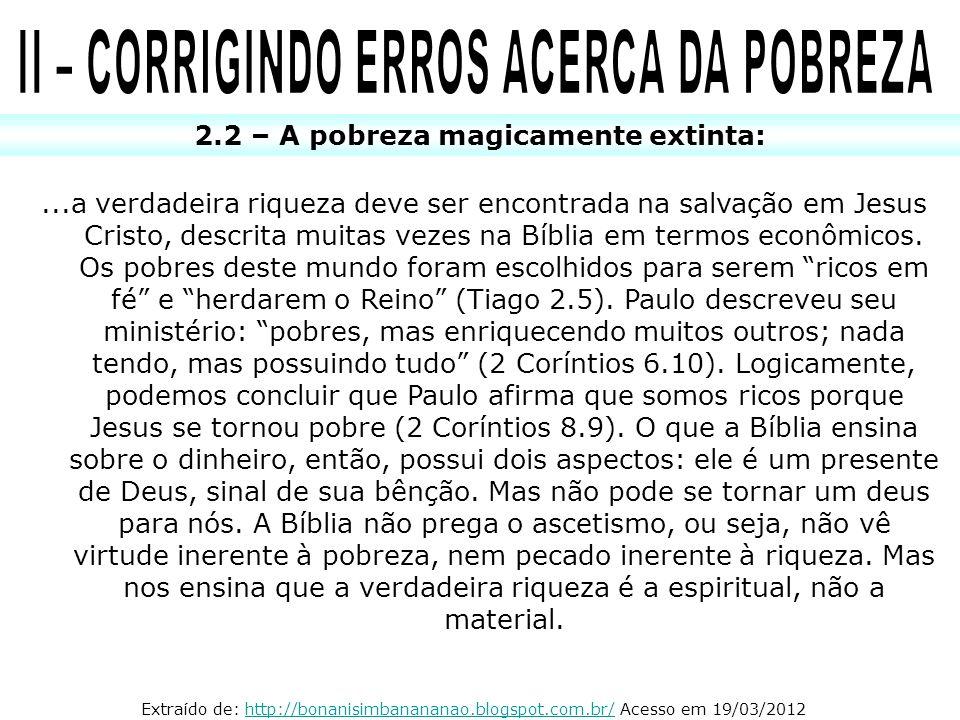 2.2 – A pobreza magicamente extinta:...a verdadeira riqueza deve ser encontrada na salvação em Jesus Cristo, descrita muitas vezes na Bíblia em termos
