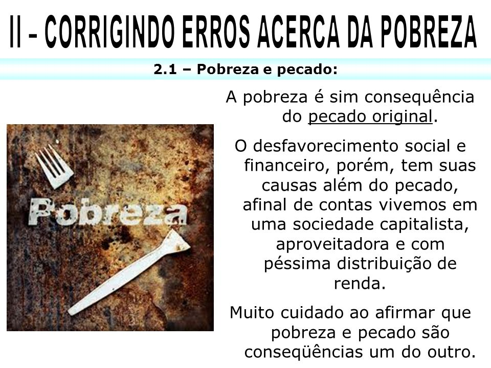 2.1 – Pobreza e pecado: A pobreza é sim consequência do pecado original. O desfavorecimento social e financeiro, porém, tem suas causas além do pecado