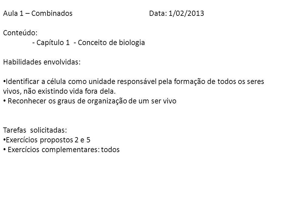 Aula 1 – CombinadosData: 1/02/2013 Conteúdo: - Capítulo 1 - Conceito de biologia Habilidades envolvidas: Identificar a célula como unidade responsável