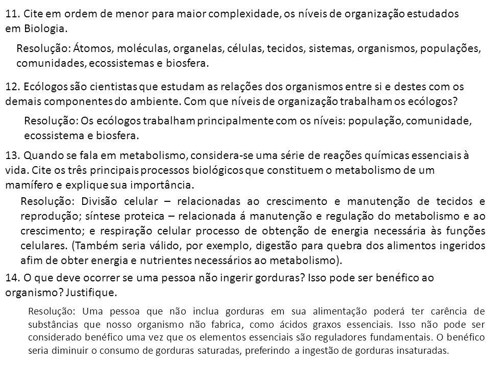 11. Cite em ordem de menor para maior complexidade, os níveis de organização estudados em Biologia. Resolução: Átomos, moléculas, organelas, células,