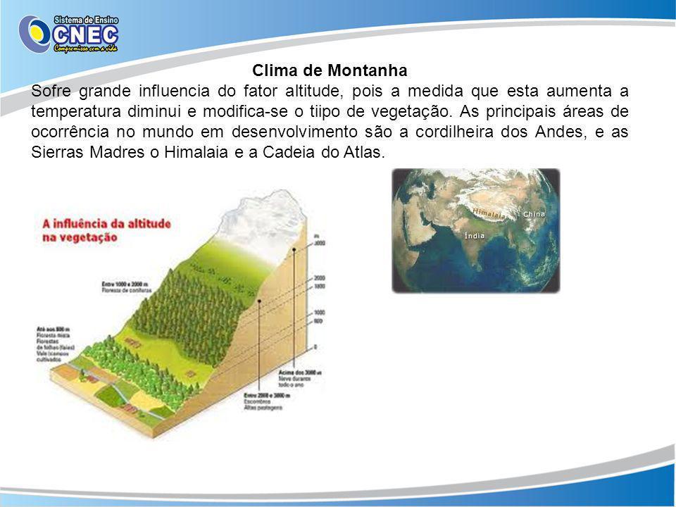 Clima de Montanha Sofre grande influencia do fator altitude, pois a medida que esta aumenta a temperatura diminui e modifica-se o tiipo de vegetação.