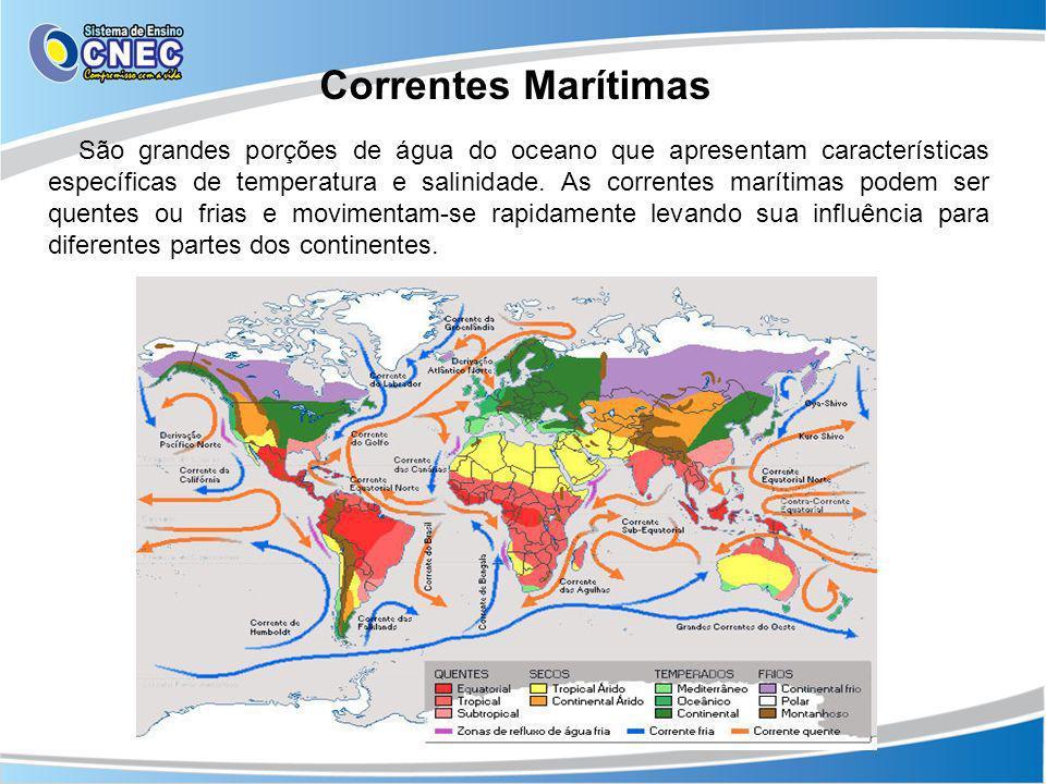 Correntes Marítimas São grandes porções de água do oceano que apresentam características específicas de temperatura e salinidade. As correntes marítim