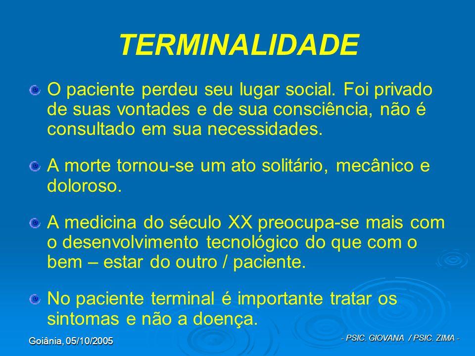 Goiânia, 05/10/2005 - PSIC. GIOVANA / PSIC. ZIMA - TERMINALIDADE O paciente perdeu seu lugar social. Foi privado de suas vontades e de sua consciência