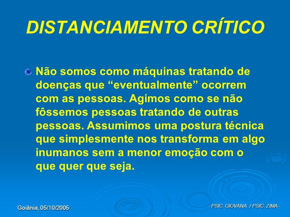 Goiânia, 05/10/2005 - PSIC. GIOVANA / PSIC. ZIMA - DISTANCIAMENTO CRÍTICO Não somos como máquinas tratando de doenças que eventualmente ocorrem com as