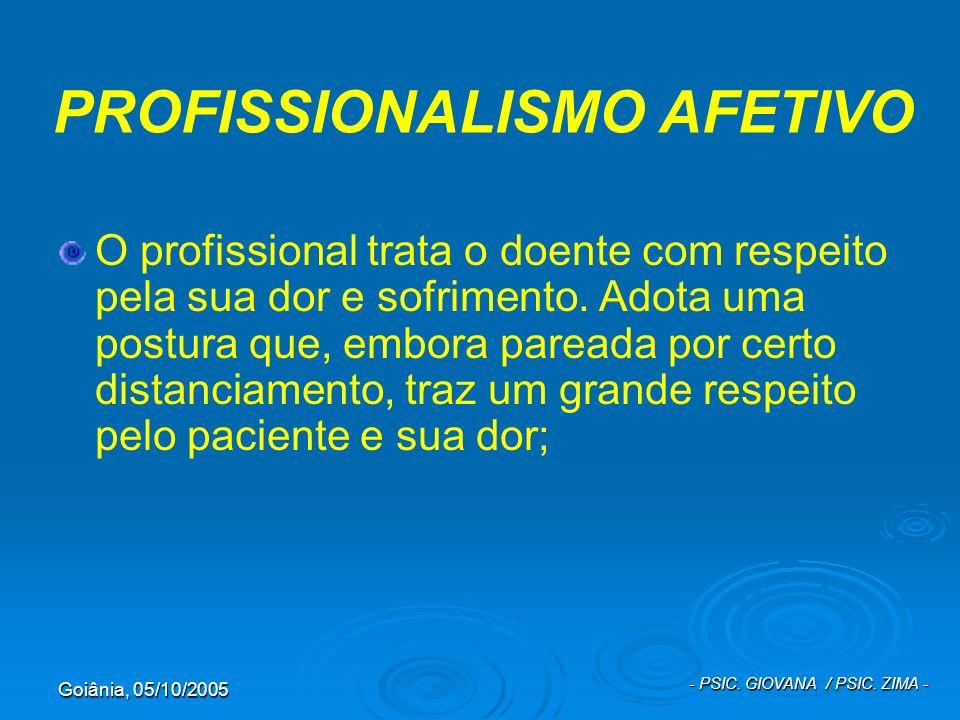 Goiânia, 05/10/2005 - PSIC. GIOVANA / PSIC. ZIMA - PROFISSIONALISMO AFETIVO O profissional trata o doente com respeito pela sua dor e sofrimento. Adot