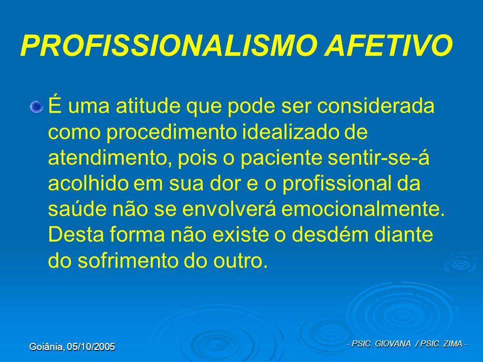 Goiânia, 05/10/2005 - PSIC. GIOVANA / PSIC. ZIMA - PROFISSIONALISMO AFETIVO É uma atitude que pode ser considerada como procedimento idealizado de ate