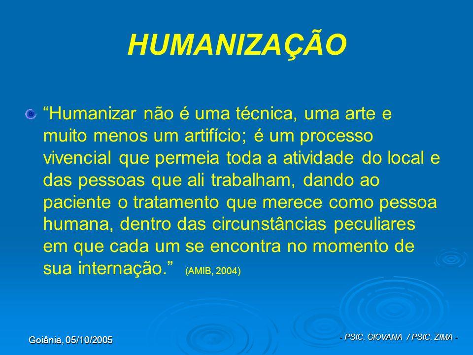 Goiânia, 05/10/2005 - PSIC. GIOVANA / PSIC. ZIMA - HUMANIZAÇÃO Humanizar não é uma técnica, uma arte e muito menos um artifício; é um processo vivenci