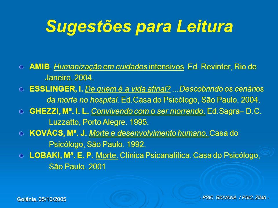 Goiânia, 05/10/2005 - PSIC. GIOVANA / PSIC. ZIMA - Sugestões para Leitura AMIB. Humanização em cuidados intensivos. Ed. Revinter, Rio de Janeiro. 2004