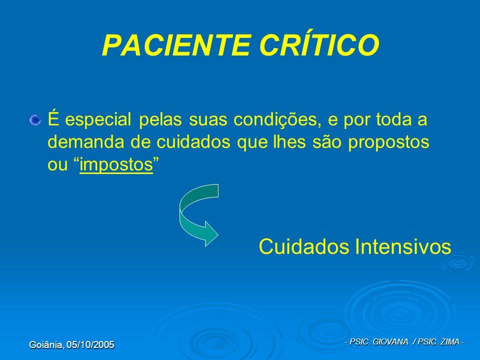 Goiânia, 05/10/2005 - PSIC. GIOVANA / PSIC. ZIMA - PACIENTE CRÍTICO É especial pelas suas condições, e por toda a demanda de cuidados que lhes são pro