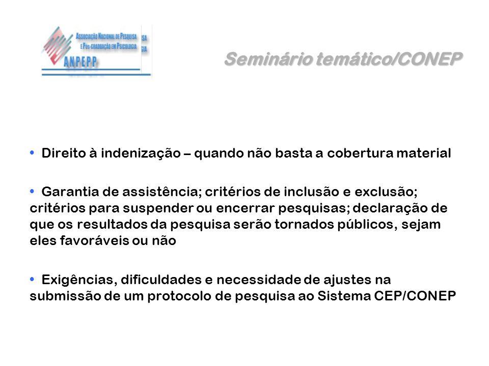 Seminário temático/CONEP Direito à indenização – quando não basta a cobertura material Garantia de assistência; critérios de inclusão e exclusão; crit